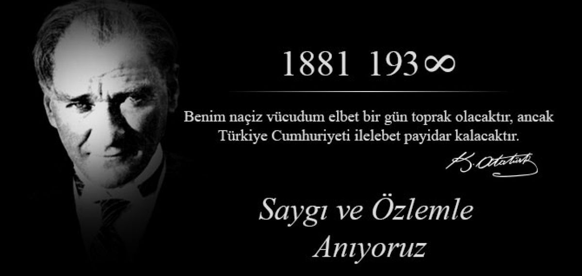 Ulu Önder Mustafa Kemal Atatürk'ü minnet ve özlemle anıyoruz